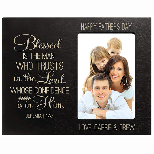 Personalized Fathers day gift Custom Engraved picture frame Blessed is the man who Trusts in the Lord, whose confidence is in him Jeremiah 17:7 holds 4x6 photos