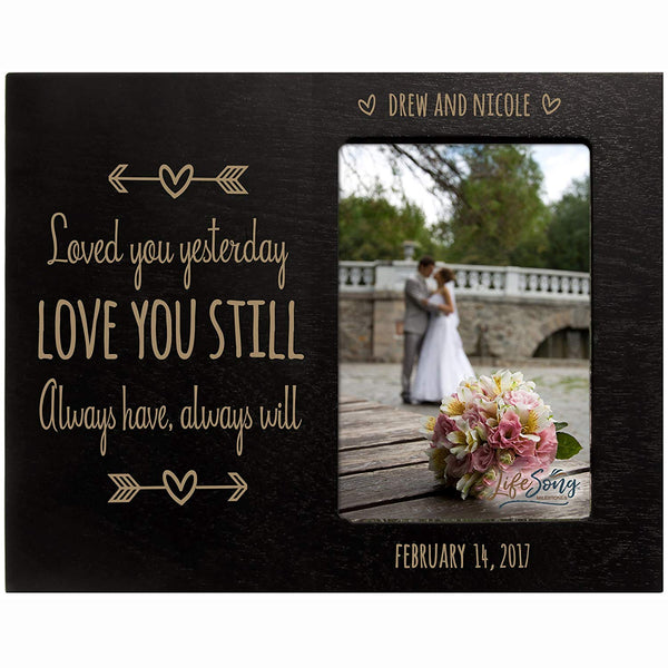 Personalized Valentine's or wedding Day Photo Frame Gift Custom Engraved ideas for couple Loved you yesterday LOVE YOU STILL Always have, Always will Frame holds 4 x 6 picture