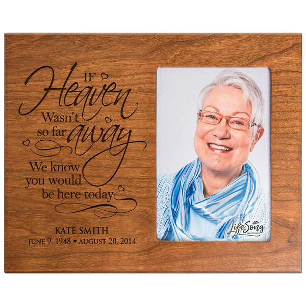 LifeSong Milestones Personalized Memorial Sympathy Picture Frame, If Heaven Wasn't So Far Away We Know You Would Be Here Today, Custom Frame Holds 4x6 Photo, Made In USA by