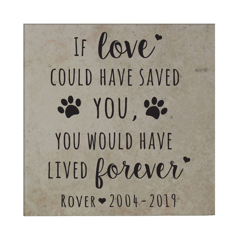 "Lifesong Milestones Personalized Pet Memorial Trivet If Love Could Have Saved You Bereavement Keepsake Loss of Loved One Sympathy Coaster Gift - 5.75"" x 5.75"""