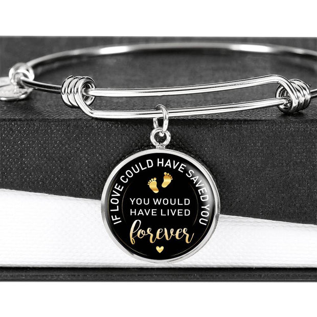 If Love Could Have Saved You, You Would Have Lived Forever Jewelry Bangle