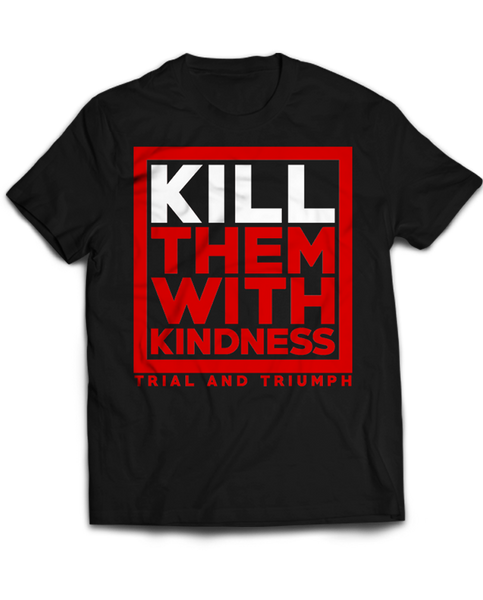 "T&T ""KILL THEM WITH KINDNESS"" Tee"
