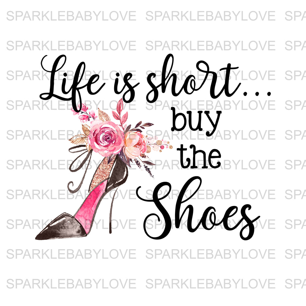 Life is short buy the shoesIron On Ready To Press Transfer, Iron On Transfer Vinyl, Iron On Transfer, Floral Iron on, Shoes iron on