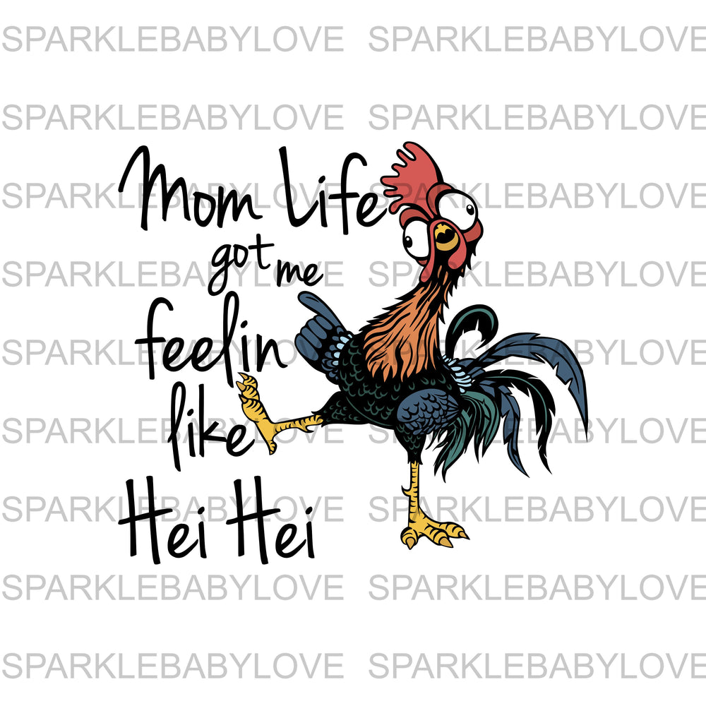 Mom Life got me feeling like Hei Hei Ready to press DIY iron on, Sublimation transfer, Ready to Press, Iron on Ready,  Iron on Transfer