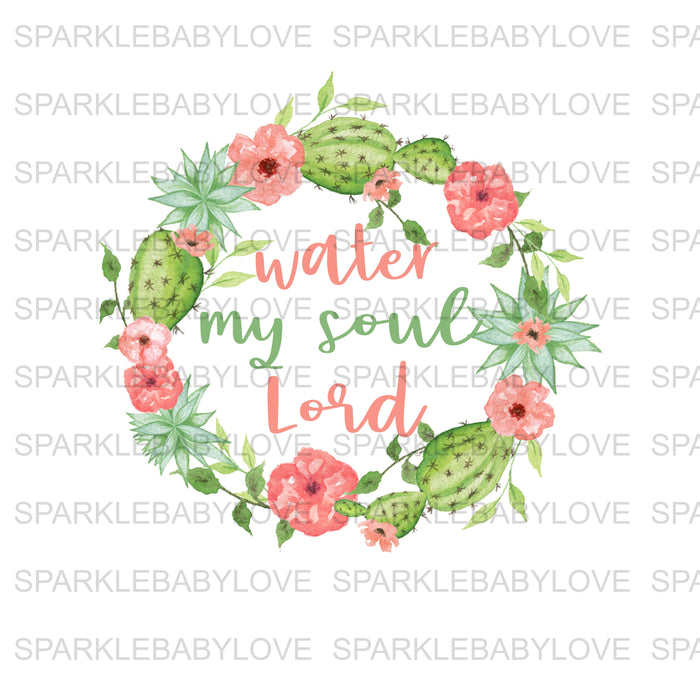Water my soul LordIron On Ready To Press Transfer, Cactus Sublimation Transfers design, Sublimation Transfer