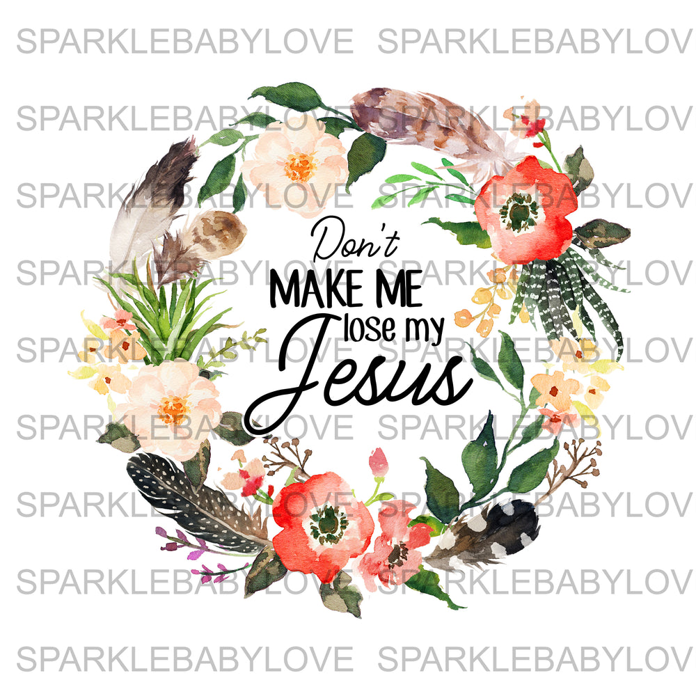 Don't Make me lose my Jesus, DIY iron on,Sublimation transfer, Ready to Press, Iron on Ready, Thankful and blessed, Iron on Transfer