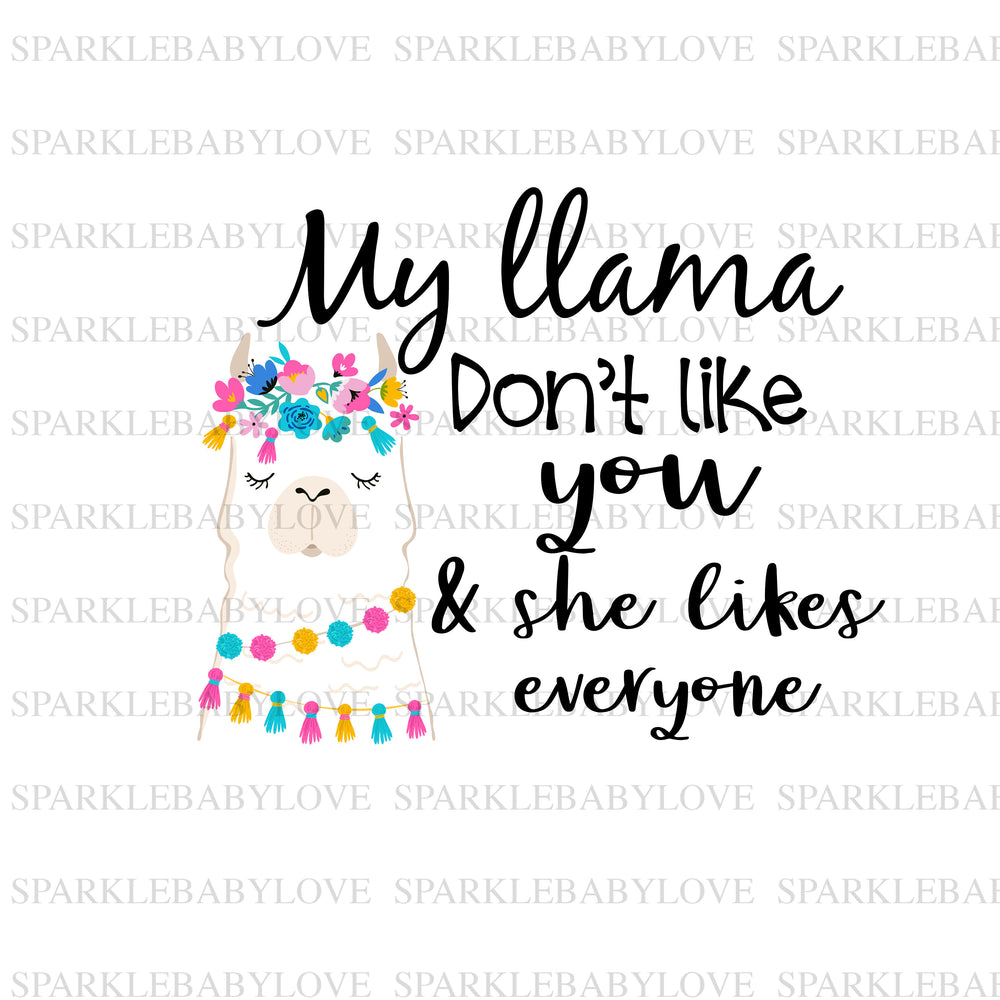 my Llama don't like you and she likes everyone iron On, Easter Iron on, Heat transfer Vinyl, Sublimation Transfer