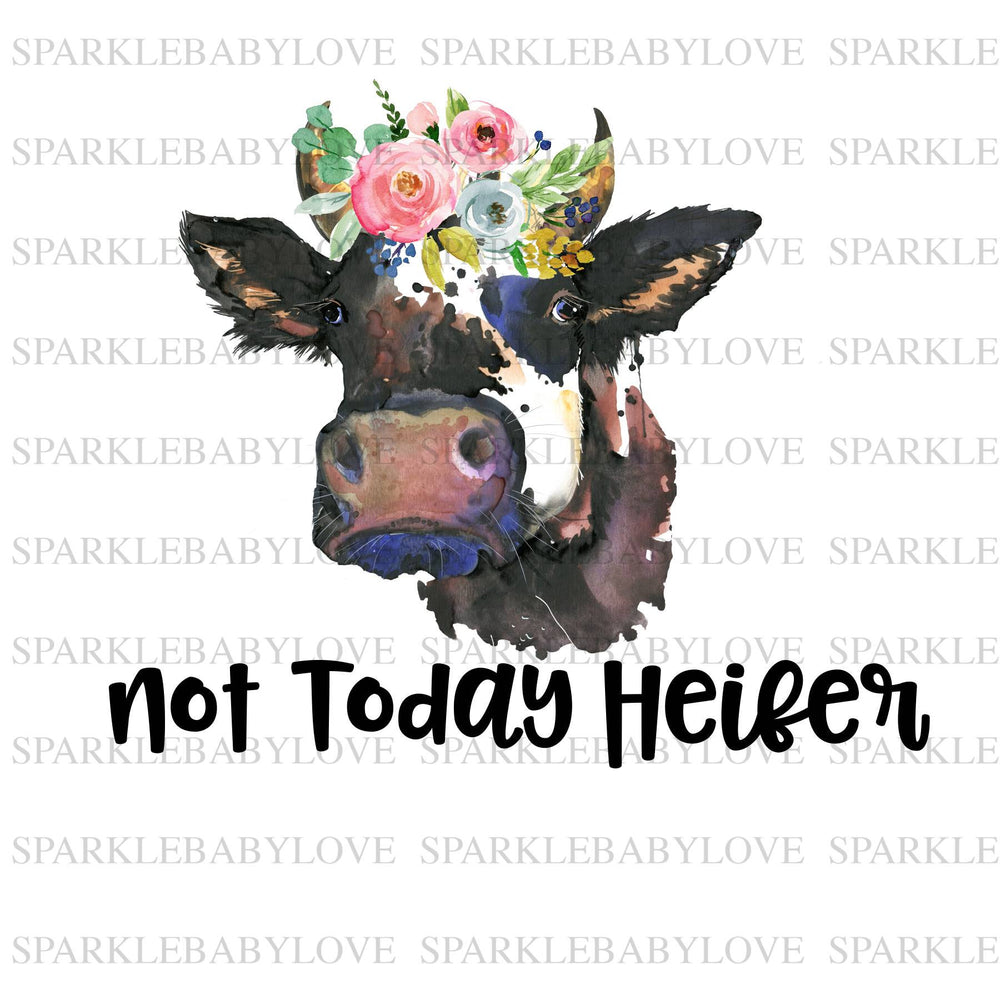 Not today heifer sublimation transfer, not today heifer iron on, Sublimation transfer, Ready to Press, Iron on Ready,  Iron on Transfer