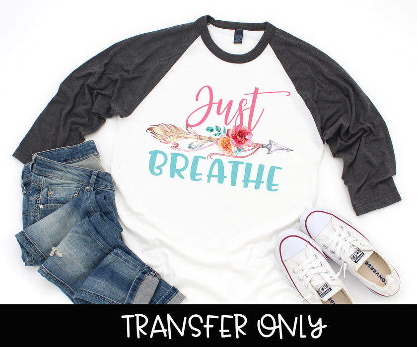 Just Breathe iron on transfer , DIY iron on,Sublimation transfer, Ready to Press, Iron on Ready, Mom iron on transfer