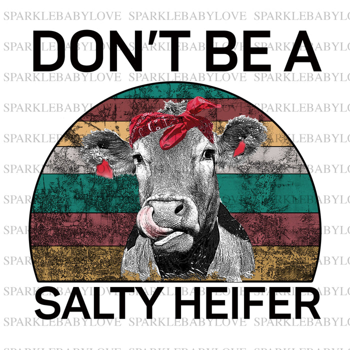 Don't be a salty Heifer Ready to press DIY iron on, Sublimation transfer, Ready to Press, Iron on Ready,  Iron on Transfer