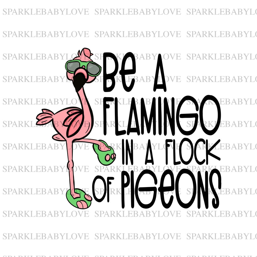 Be a Flamingo in a flock of pigeons iron On Ready To Press Transfer,Summer Iron on, Sublimation Transfer, Summer iron on transfer