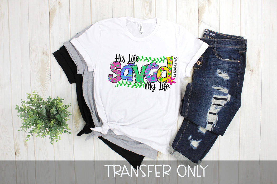 His life saved my life, Easter iron On Ready To Press Transfer, Baseball Mom design, Iron on, Sublimation Transfer