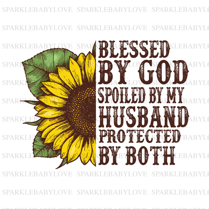 Blessed by God spoiled by my husband protected by both, Sunflower iron on transfer,Sublimation transfer, Ready to Press, Iron on Ready