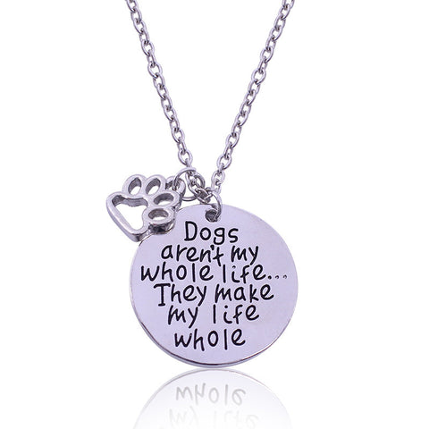 """Dogs Aren't My Whole Life...They Make My Life Whole"" Pendant Necklace"