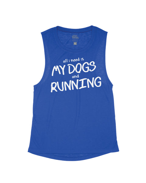 All I need is My Dogs and Running Flowy Scoop Tank