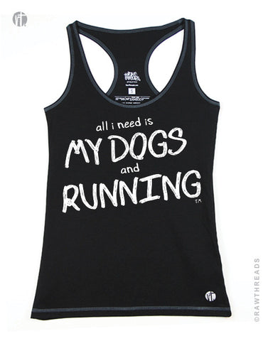 All I Need is My Dogs and Running Racer - Raw Threads Athletics