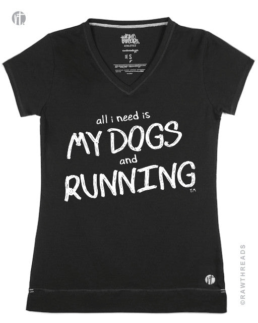 All I Need is My Dogs and Running V - Raw Threads Athletics