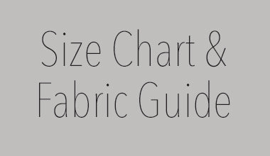 Size Chart & Fabric Guide