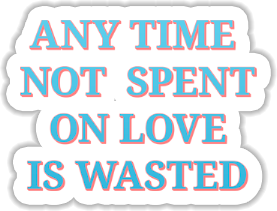 Any time not spent on love is wasted Sticker