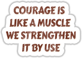 Courage is like a muscle we strengthen it by use Sticker
