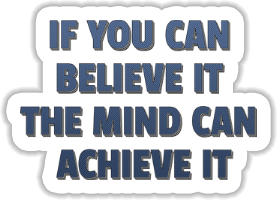 If you can believe it the mind can achieve it Sticker