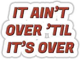 It ain't over 'til it's over Sticker