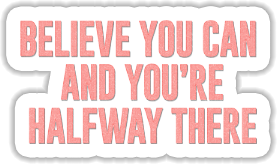 Believe you can and you are halfway there Sticker