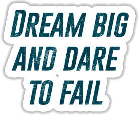 Dream big and dare to fail Sticker