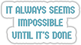 It always seems impossible until it is done Sticker