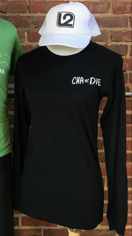 CHA or DIE Long Sleeve