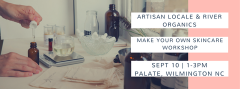 Make your own Organic Skincare, an Artisan Locale collaboration with River Organics held at Palate in Wilmington NC