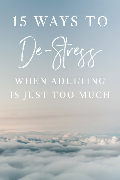 15 Ways to De-Stress When Adulting is Just Too Much