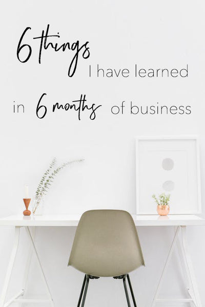 6 Things I Have Learned in 6 Months of Business