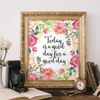 Today is a Good Day for a Good Day - Floral Printable Wall Art - Gracie Lou Printables
