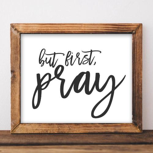 But First, Pray - Printable - Printable Digital Download Art by Gracie Lou Printables
