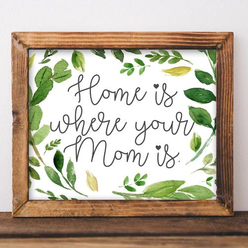 Home Is Where Your Mom Is - Printable - Gracie Lou Printables