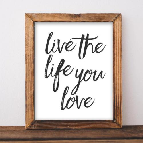 Live the Life You Love - Printable - Gracie Lou Printables