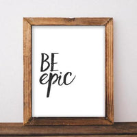 Be Epic - Printable - Printable Digital Download Art by Gracie Lou Printables