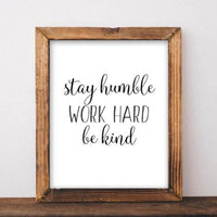 Stay humble, Work hard, Be kind - Printable - Gracie Lou Printables