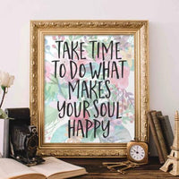 Take Time to do What Makes Your Soul Happy - Printable - Gracie Lou Printables