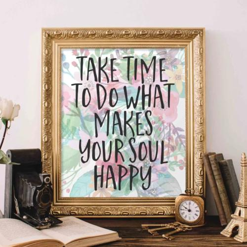 Take Time to do What Makes Your Soul Happy - Printable - Printable Digital Download Art by Gracie Lou Printables