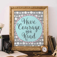 Have Courage and Be Kind - Printable - Printable Digital Download Art by Gracie Lou Printables