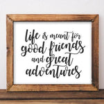 Printable Art Life is meant for good friends and great adventure quote art Wanderlust Travel print Adventure printable wall art digital art - Gracie Lou Printables