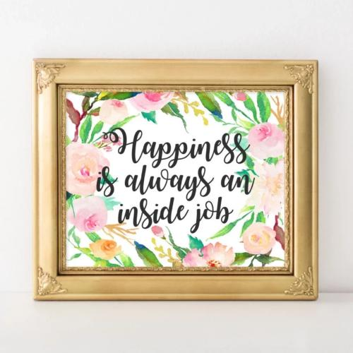 Happiness is Always an Inside Job - Printable - Printable Digital Download Art by Gracie Lou Printables