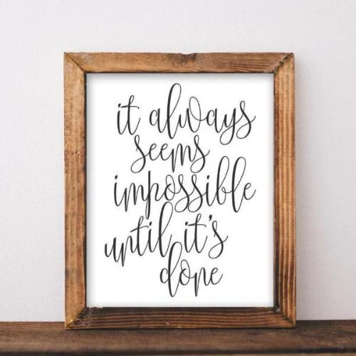 Printable Wall Art It always seems impossible until it's done printable quote art printable black white Decor motivational inspirational - Gracie Lou Printables