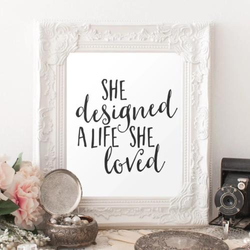 She Designed a Life She Loved - Printable - Printable Digital Download Art by Gracie Lou Printables
