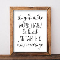 Stay Humble Work Hard Be Kind Dream Big Have Courage Printable