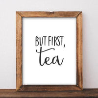 But First, Tea - Printable - Printable Digital Download Art by Gracie Lou Printables