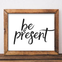 Be Present - Printable - Printable Digital Download Art by Gracie Lou Printables