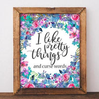 I Like Pretty Things and Curse Words - Funny Printable Wall decor - Gracie Lou Printables